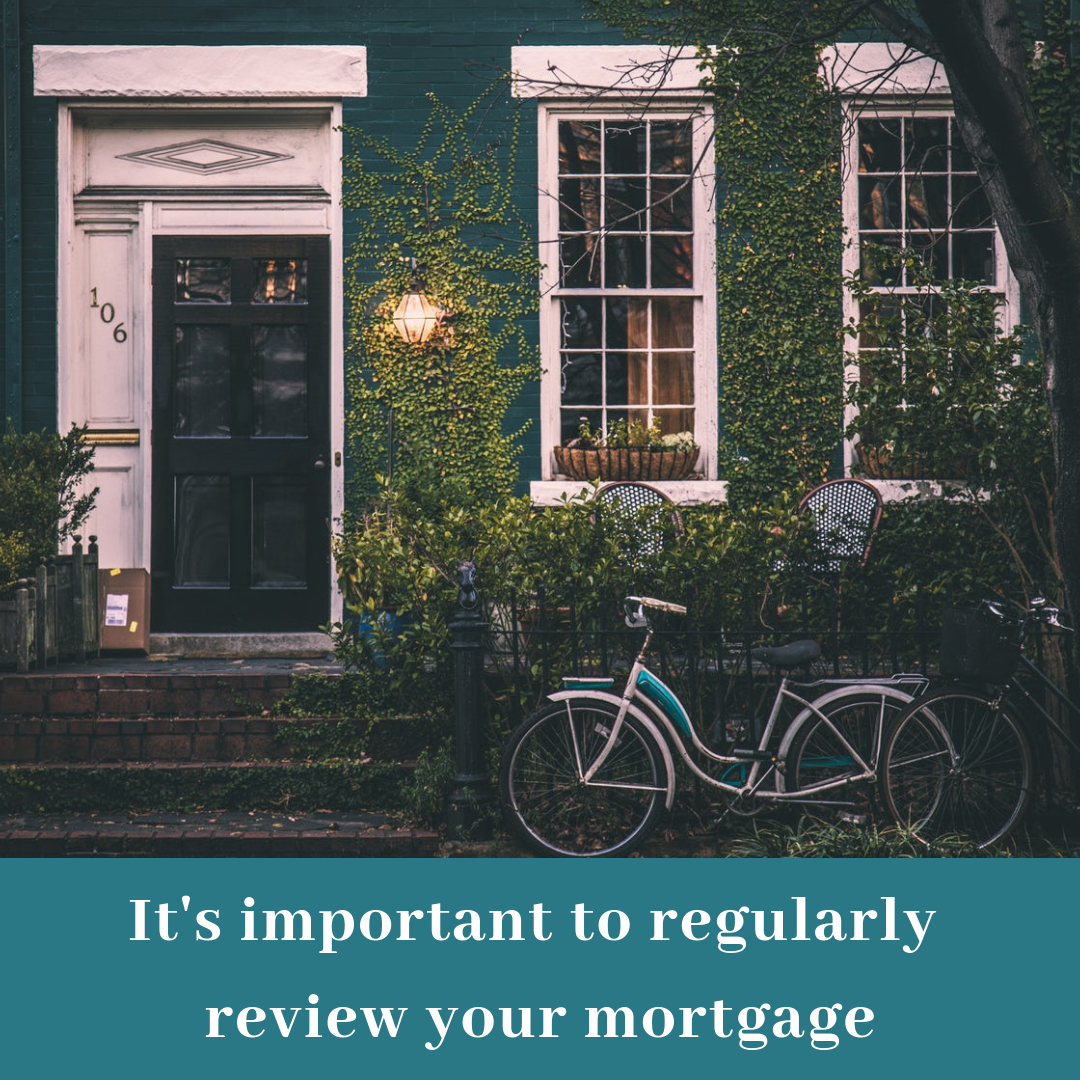 Its Important To Regularly Review Your Mortgage