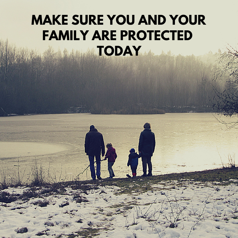 Make Sure You And Your Family Are Protected Today