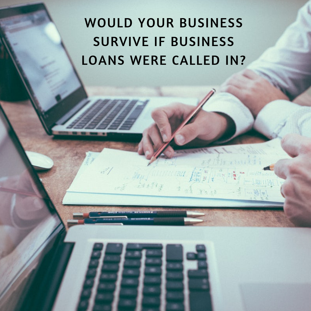 Would your business survive if its loans were called in?